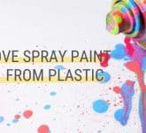 How to Remove Spray Paint from Plastic Without Damaging It