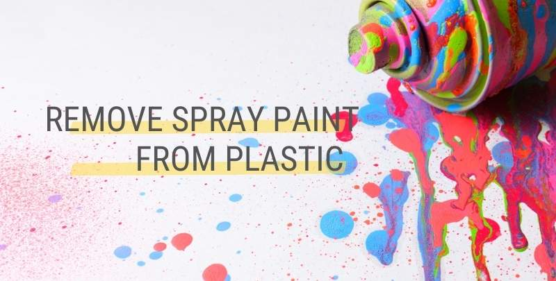 Remove Spray Paint from Plastic