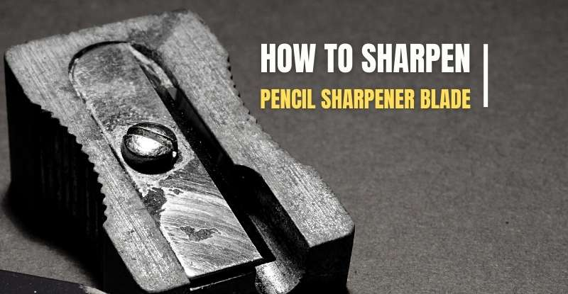 How to Sharpen a Pencil Sharpener Blade